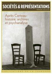 Sociétés & Représentations N° 43, printemps 2017 : Après Certeau : histoire, archives et psychanalyse