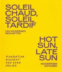 Soleil chaud, soleil tardif. Les modernes indomptés, Edition bilingue français-anglais