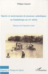 Sports et mouvements de jeunesse catholiques en Guadeloupe au XXe siècle. Histoire de l'identité créole