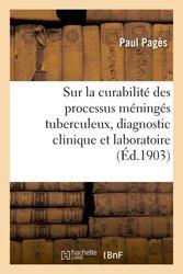 Sur la curabilité des processus méningés tuberculeux, diagnostic clinique et laboratoire