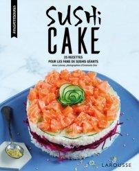 Sushi cake. 25 recettes pour les fans de sushis géants
