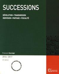 Successions. Dévolution, transmission, indivision, partage, fiscalité, Edition 2016-2017