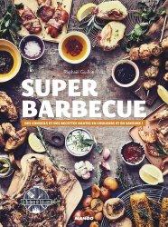 Super barbecue. Des conseils et des recettes hautes en couleurs et en saveurs !