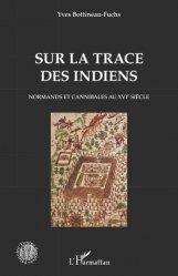 Sur la trace des Indiens. Normands et cannibales au XVIe siècle
