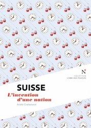 Suisse. L'invention d'une nation