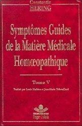 Symptômes guides de la matière médicale homoeopathique. Tome 5