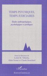Temps psychiques, temps judiciaires. Etudes anthropologiques, psychologiques et juridiques