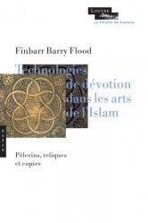 Technologies de dévotion dans les arts de l'Islam. Pèlerins, reliques et copies
