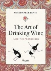 The Art of Drinking Wine (Like the French do)