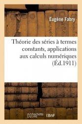 Théorie des séries à termes constants, applications aux calculs numériques