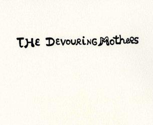 The Devouring Mothers. Edition bilingue français-anglais