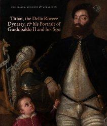 Titian, the Della Rovere Dynasty, and His Portrait of Guidobaldo II and his Son