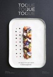 Toque toque toque. 100 recettes des chefs Châteauform'