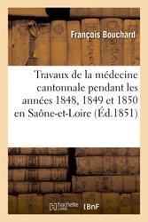 Travaux de la médecine cantonnale pendant les années 1848, 1849 et 1850 : Saône-et-Loire
