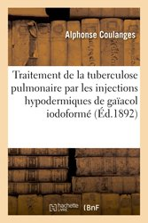 Traitement de la tuberculose pulmonaire par les injections hypodermiques de gaïacol iodoformé