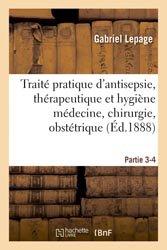 Traité pratique d'antisepsie, thérapeutique et hygiène médecine, chirurgie, obstétrique Partie 3-4