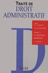 Traité de droit administratif. Tome 5, La fonction publique, 12ème édition