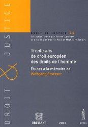 Trente ans de droit européen des droits de l'homme. Etudes à la mémoire de Wolfgang Strasser