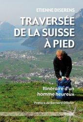 Traversée de la Suisse à pied.  Itinéraire d'un homme heureux