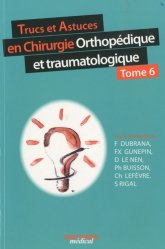 Trucs et Astuces en Chirurgie Orthopédique et traumatologie  Tome 6
