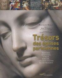 Trésors des églises parisiennes. Peintures, sculptures, vitraux, mobilier... Les chefs-d'oeuvre de l'art religieux
