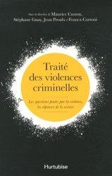 Traité des violences criminelles. Les questions posées par la violence, les réponses de la science