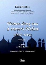 Trente-deux ans à travers l'Islam 1832-1864. Tome 1, Algérie ; Abd-el-Kader