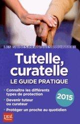 Tutelle, curatelle. Le guide pratique 2015, 5e édition