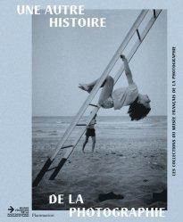 Une autre histoire de la photographie. Les collections du musée français de la photographie