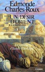 UN DESIR D'ORIENT. Jeunesse d'Isabelle Eberhardt, 1877-1899