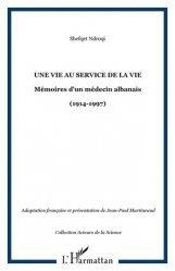 Une vie au service de la vie. Mémoires d'un médecin albanais (1914-1997)