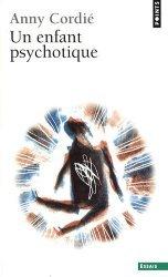 Un enfant psychotique. Edition revue et augmentée