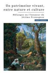 Un patrimoine vivant, entre nature et culture. Mélanges en l'honneur de Jérôme Fromageau