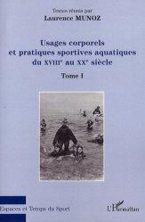 Usages corporels et pratiques sportives aquatiques du XVIIIème au XXème siècle Tome 1