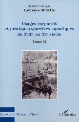 Usages corporels et pratiques sportives aquatiques au XVIIIe et au XXe siècle. Tome II