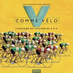 V comme vélo. L'histoire du cyclisme de A à Z