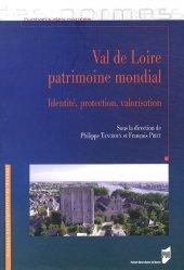 Val de Loire patrimoine mondial. Identité, protection, valorisation
