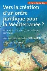 Vers la création d'un ordre juridique pour la Méditerranée ? Bilans et perspectives d'une civilisation commune