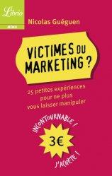 Victimes du marketing. 25 petites expériences pour ne plus vous laisser manipuler