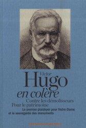 Victor Hugo en colère. Contre les démolisseurs, pour le patrimoine. Le premier plaidoyer pour Notre-Dame et la sauvegarde des monuments