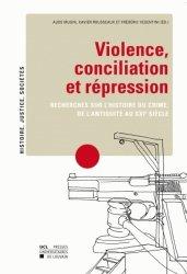 Violence, conciliation et répression. Recherches sur l'histoire du crime, de l'Antiquité au XXIe siècle