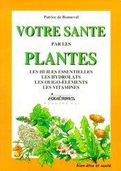 Votre santé par les plantes. Les huiles essentielles, les hydrolats, les oligo-éléments, les vitamines