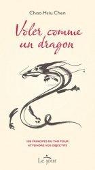 Voler comme un dragon. 108 principes du tao pour atteindre vos objectifs