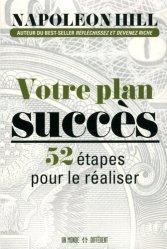Votre plan succès. 52 étapes pour le réaliser, Edition revue et augmentée