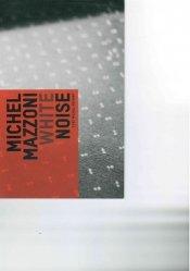 White Noise - Michel Mazzoni. Exposition, Charleroi (Belgique), Musée de la photographie, du 28 septembre 2013 au 19 janvier 2014