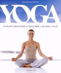 Yoga. Vitalité, souplesse et équilibre à 40 ans et plus