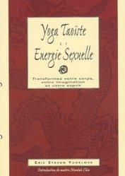 Yoga taoïste et énergie sexuelle. Transformez votre corps, votre imagination et votre esprit