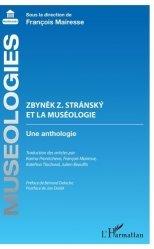 Zbynek Z. Stransky et la muséologie. Une anthologie