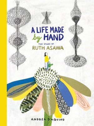 A life made by hand. The story of Ruth Asawa - princeton architectural editions - 9781616898366 -