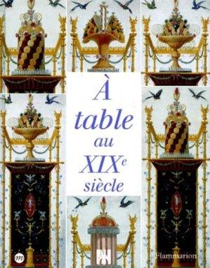 A table au XIXème siècle - Flammarion - 9782080106476 -